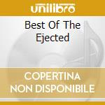 BEST OF THE EJECTED                       cd musicale di EJECTED