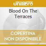 BLOOD ON THE TERRACES                     cd musicale di ANGELIC UPSTARTS