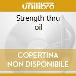 Strength thru oil cd musicale