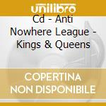 CD - ANTI NOWHERE LEAGUE - KINGS & QUEENS cd musicale di ANTI NOWHERE LEAGUE