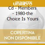 CD - MEMBERS - 1980-THE CHOICE IS YOURS cd musicale di MEMBERS