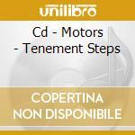 CD - MOTORS - TENEMENT STEPS cd musicale di MOTORS