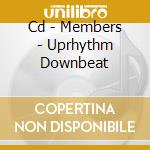 CD - MEMBERS - UPRHYTHM DOWNBEAT cd musicale di MEMBERS
