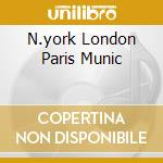 N.YORK LONDON PARIS MUNIC cd musicale di M
