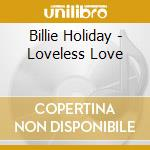Loveless love cd musicale di Billie Holiday