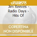 Jim Reeves - Radio Days - Hits Of cd musicale di Jim Reeves