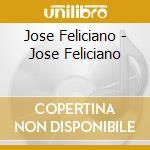 Jose Feliciano - Jose Feliciano cd musicale di Jose' Feliciano