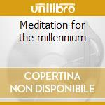 Meditation for the millennium cd musicale