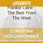 Laine Franie - Best From The West cd musicale di Frankie Laine
