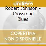 Crossroad blues cd musicale di Robert Johnson