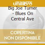 Blues on central avenue cd musicale di Turner big joe