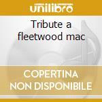 Tribute a fleetwood mac cd musicale di Studio 99