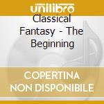 The beginning cd musicale di Fantasy Classical