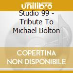 Tribute a michael bolton cd musicale di Studio 99