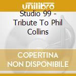 Tribute a phil collins cd musicale di Studio 99