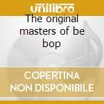The original masters of be bop cd musicale di Artisti Vari