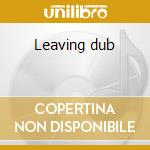 Leaving dub cd musicale di Sly & robbie