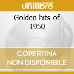 Golden hits of 1950 cd musicale