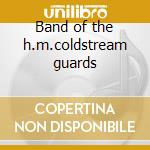 Band of the h.m.coldstream guards cd musicale