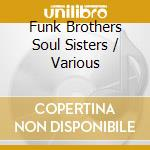 Funk brothers soul sisters cd musicale