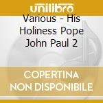 His holiness pope john paul 11 cd musicale