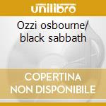 Ozzi osbourne/ black sabbath cd musicale