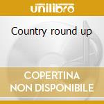 Country round up cd musicale di Artisti Vari