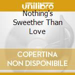 Various - Nothing'S Sweether Than Love cd musicale di Artisti Vari