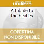 A tribute to the beatles cd musicale di Studio 99