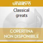 Classical greats cd musicale di Artisti Vari
