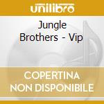 Jungle Brothers - Vip cd musicale di JUNGLE BROTHERS