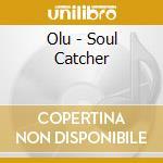 Olu - Soul Catcher cd musicale di OLU