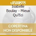 MIEUX QU'ICI-BAS cd musicale di Isabelle Boulay