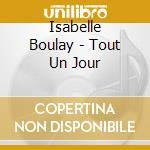 TOUT UN JOUR cd musicale di BOULAY ISABELLE