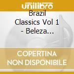 Brazil classics vol1:beleza t. cd musicale