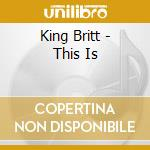 THIS IS ... KING BRITT cd musicale di KING BRITT