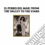 El Perro Del Mar - From The Valley To The Stars cd musicale di EL PERRO DEL MAR