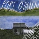 Port O'Brien - All We Could Do Was Sing cd musicale di PORT O'BRIEN