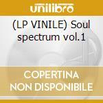(LP VINILE) Soul spectrum vol.1 lp vinile