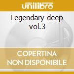 Legendary deep vol.3 cd musicale