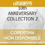 10th ANNIVERSARY COLLECTION 2 cd musicale di Masters at work