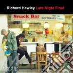 LATE NIGHT FINAL cd musicale di HAWLEY RICHARD