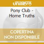 HOME TRUTHS cd musicale di PONY CLUB