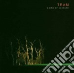 Tram - A Kind Of Closure cd musicale di TRAM
