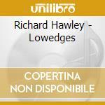 Lowedges cd musicale di Richard Hawley