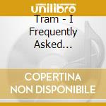 FREQUENTLY ASKED QUESTIONS cd musicale di TRAM