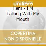 I'm talking with my mouth cd musicale di Hem