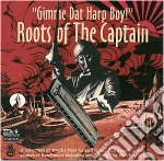 Gimme Dat Harp Boy: Roots Of The Captain cd musicale di Artisti Vari