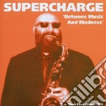 Supercharge - Between Music And Madness cd musicale di Supercharge