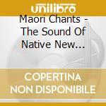 Maori chants cd musicale di Artisti Vari